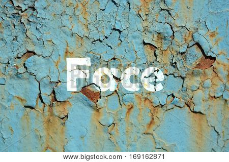 Face Word Print On The Rusted Metal Corrugated Metal Background