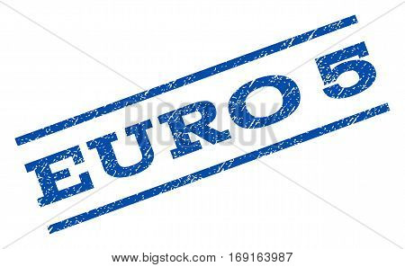 Euro 5 watermark stamp. Text caption between parallel lines with grunge design style. Rotated rubber seal stamp with unclean texture. Vector blue ink imprint on a white background.