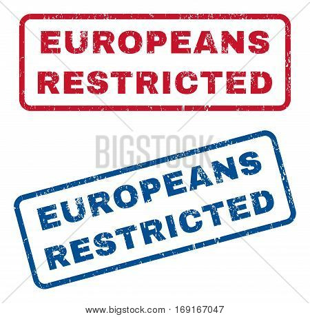 Europeans Restricted text rubber seal stamp watermarks. Vector style is blue and red ink tag inside rounded rectangular shape. Grunge design and scratched texture. Blue and red signs.