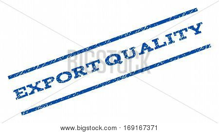 Export Quality watermark stamp. Text tag between parallel lines with grunge design style. Rotated rubber seal stamp with scratched texture. Vector blue ink imprint on a white background.