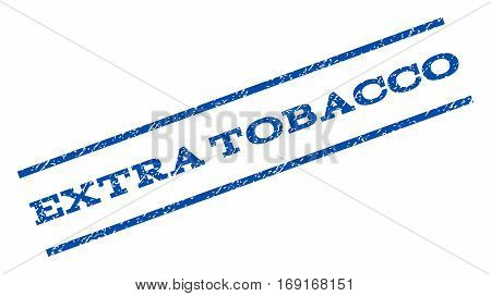 Extra Tobacco watermark stamp. Text caption between parallel lines with grunge design style. Rotated rubber seal stamp with unclean texture. Vector blue ink imprint on a white background.