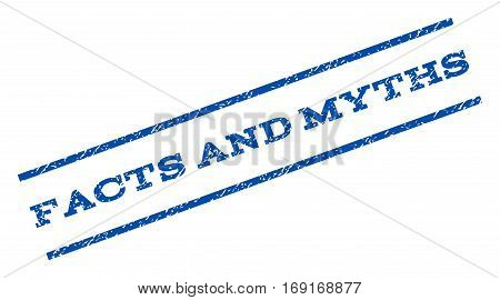 Facts and Myths watermark stamp. Text caption between parallel lines with grunge design style. Rotated rubber seal stamp with scratched texture. Vector blue ink imprint on a white background.