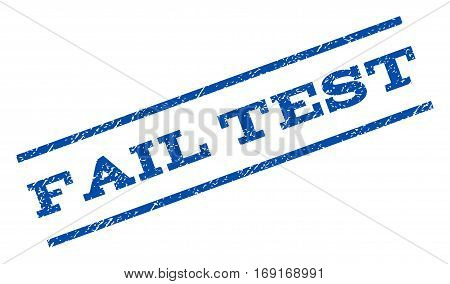 Fail Test watermark stamp. Text tag between parallel lines with grunge design style. Rotated rubber seal stamp with dirty texture. Vector blue ink imprint on a white background.