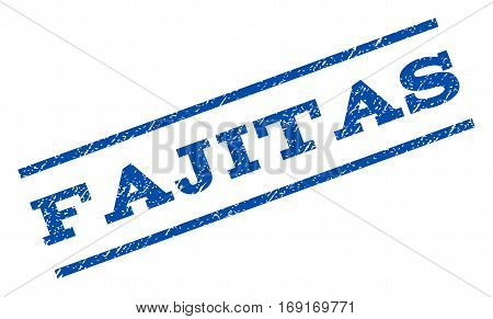 Fajitas watermark stamp. Text caption between parallel lines with grunge design style. Rotated rubber seal stamp with unclean texture. Vector blue ink imprint on a white background.