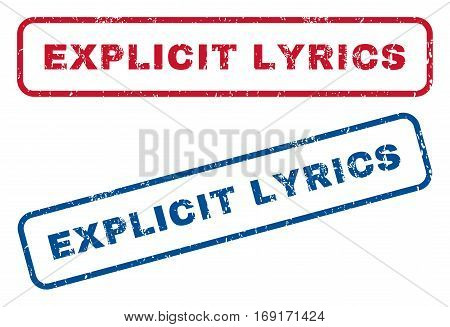 Explicit Lyrics text rubber seal stamp watermarks. Vector style is blue and red ink caption inside rounded rectangular shape. Grunge design and dirty texture. Blue and red signs.