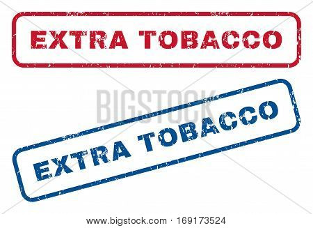 Extra Tobacco text rubber seal stamp watermarks. Vector style is blue and red ink caption inside rounded rectangular shape. Grunge design and dirty texture. Blue and red stickers.