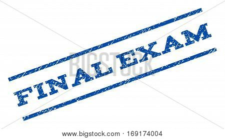 Final Exam watermark stamp. Text caption between parallel lines with grunge design style. Rotated rubber seal stamp with unclean texture. Vector blue ink imprint on a white background.