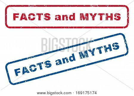 Facts and Myths text rubber seal stamp watermarks. Vector style is blue and red ink caption inside rounded rectangular shape. Grunge design and dust texture. Blue and red emblems.