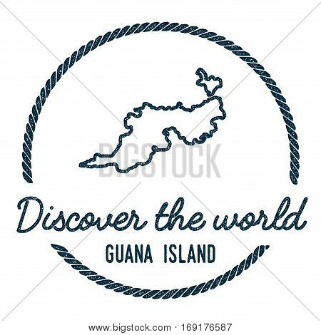 Guana Island Map Outline. Vintage Discover The World Rubber Stamp With Island Map. Hipster Style Nau