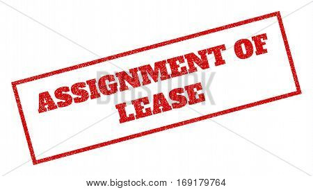 Red rubber seal stamp with Assignment Of Lease text. Vector caption inside rectangular shape. Grunge design and dirty texture for watermark labels. Inclined emblem.