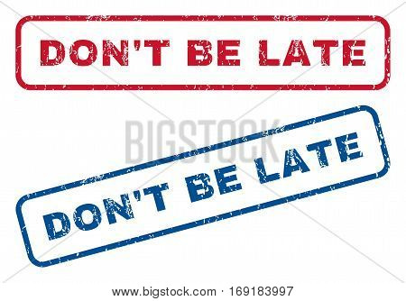 Don'T Be Late text rubber seal stamp watermarks. Vector style is blue and red ink caption inside rounded rectangular banner. Grunge design and dirty texture. Blue and red stickers.