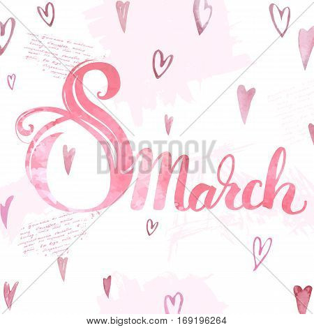 Vector holiday background for 8 March, international Women s Day. Modern hand drawn lettering and watercolor elements