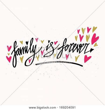 Family is forever. Hand drawn typography poster. Inspirational and motivational handwritten quote. Creative lettering for poster or greeting cards. Vector