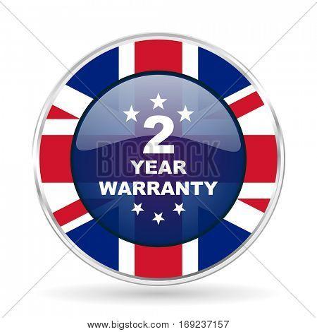 warranty guarantee 2 year british design icon - round silver metallic border button with Great Britain flag