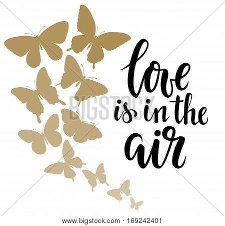 love is in the air Hand drawn calligraphy and brush pen lettering with border of gold butterflies design for holiday greeting card and invitation of wedding Valentine's day mother's day birthday.