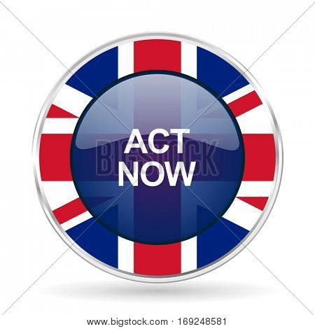 act now british design icon - round silver metallic border button with Great Britain flag
