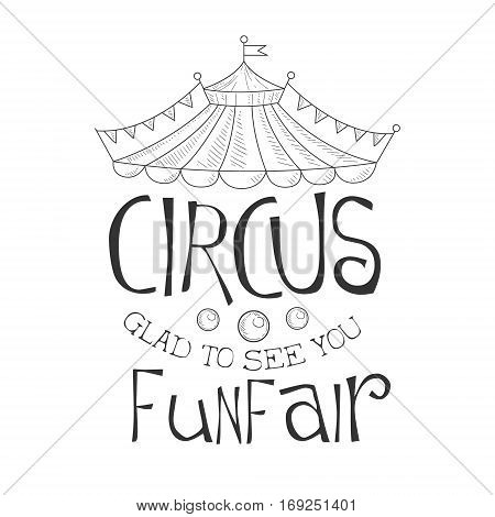 Hand Drawn Monochrome Glad To See You Vintage Circus Show Promotion Sign In Pencil Sketch Style With Calligraphic Text. Theatre Festival Artistic Label Design Template In Black And White Color Vector Illustration.