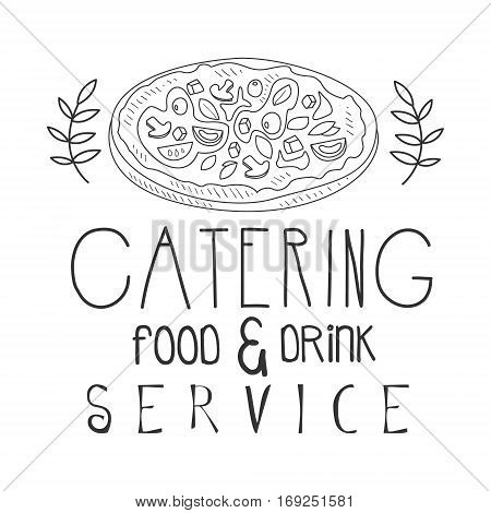 Best Food And Drink Catering Service Hand Drawn Black And White Sign With Pizza Design Template With Calligraphic Text. Promotion Ad For Watering And Food Servicing Business In Monochrome Vector Sketch Style.