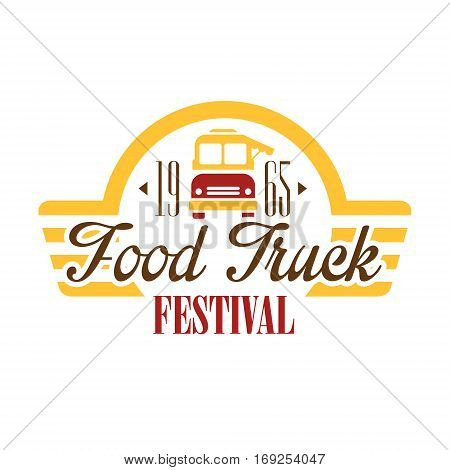 Food Truck Cafe Food Festival Promo Sign, Colorful Vector Design Template With Vehicle Silhouette With Establishment Date. Fast Food Restaurant On Wheels Event Label Flat Bright Illustration With Text.