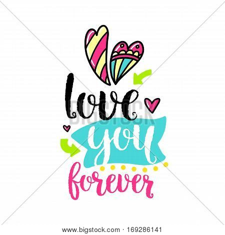 Vector hand drawn lettering poster. Creative typography card with phrase, hearts and decor elements. Love you forever. Romantic text, Valentine's day theme.