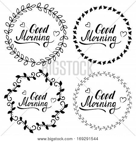 Hand written lettering Good morning made in vector. Inspiration hand drawn floral wreath with quote script. Cute floral set of wreath and brabches with inspirational text for poster or card design.