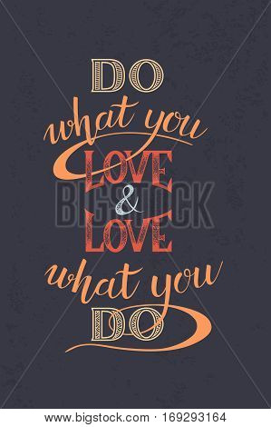 Do what you love and love what you do - motivational quote. Hand Drawn lettering. Unique typography poster. Vector art isolated on white background