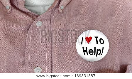 I Love to Help Button Pin Worker Customer Support 3d Illustration