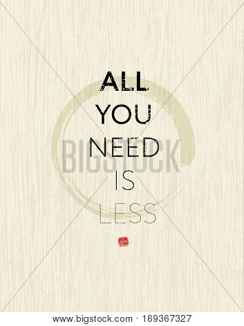 All You Need Is Less Zen Circle Motivation Quote. Creative Vector Typography Concept.