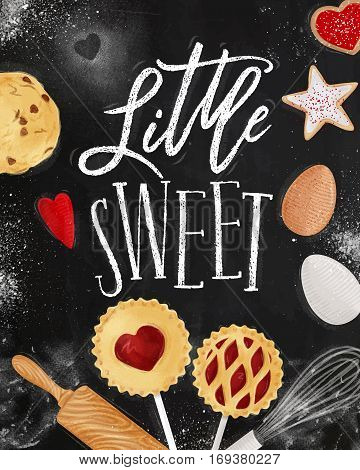 Poster little sweets with illustrated cookie egg whisk rolling pin in retro style lettering litle sweet drawing on chalkboard background