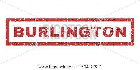 Burlington text rubber seal stamp watermark. Tag inside rectangular shape with grunge design and dirty texture. Horizontal vector red ink emblem on a white background.