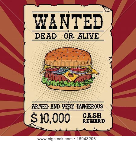 Burger fast food wanted dead or alive. Illustration pop art retro vintage vector. Armed and very dangerous cash reward. Western ad