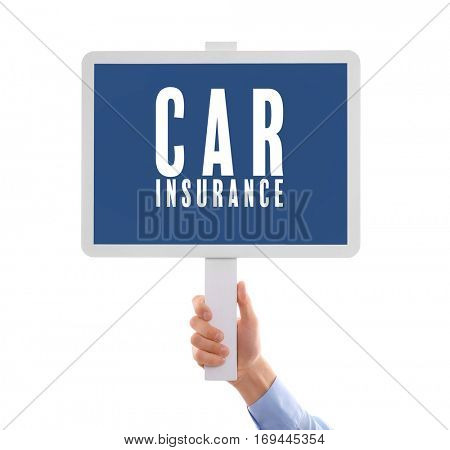 Car insurance concept. Male hand with sign board on white background