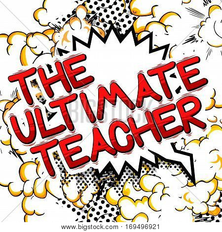 The Ultimate Teacher - Comic book style phrase on abstract background.