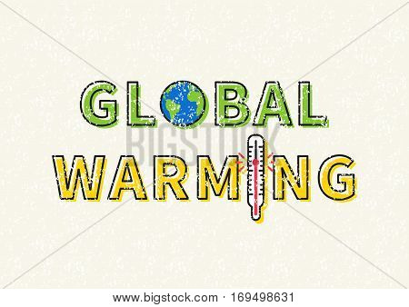 Global warming vector illustration. Words Global Warming with globe and thermometer graphic design on grunge background.