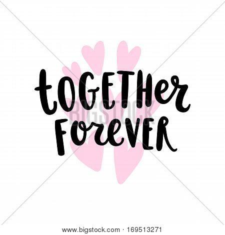 Together forever lettering. Vector hand drawn illustration