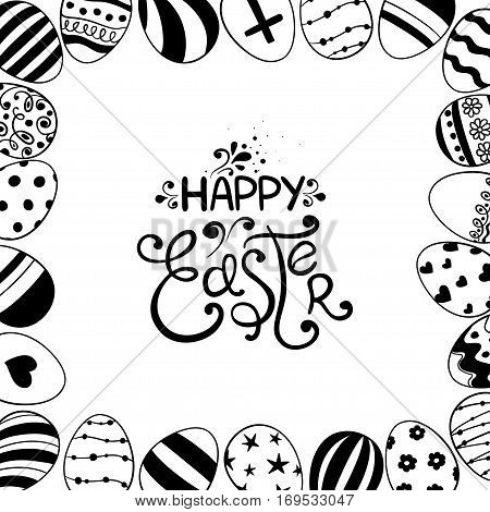 Black and white Easter greeting card with lettering. Hand drawn sketch illustration with Easter eggs made in frame.