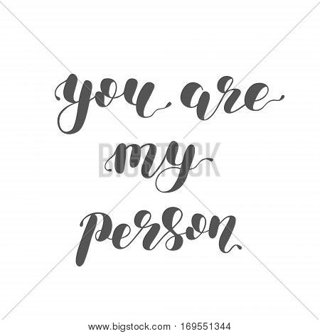 You are my person. Brush hand lettering illustration. Inspiring quote. Motivating modern calligraphy. Can be used for photo overlays, posters, apparel design, prints, home decor and more.