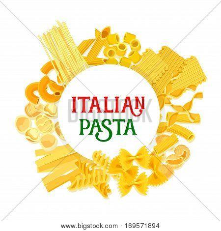 Pasta vector poster of Italian macaroni, spaghetti and penne, lasagna, tagliatelle and ravioli, farfalle and pappardelle, creste gallo, stelle and filini. Design for Italy traditional food cuisine or restaurant menu