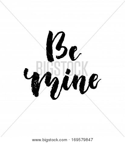 Be mine love calligraphy. Valentines day romantic quote greeting card. Handwritten modern brush lover lettering. For love cards, banners, posters. Vector illustration stock vector.