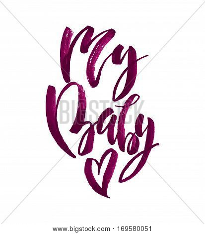My baby calligraphy. Valentines day romantic quote greeting card. Handwritten modern brush lover lettering. For love cards, banners, posters. Vector illustration stock vector.