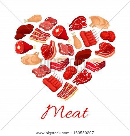 Fresh meat poster. Vector heart of meat products beef filet or t-bone steak, turkey and chicken leg, pork tenderloin bacon and mutton ribs or sirloin, liver and cutlets. Design for butchery and butcher shop