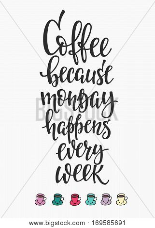 Quote Coffee because monday happens every week cup typography. Calligraphy style sign. Hot Drink Shop promotion motivation. Graphic design lifestyle lettering. Mug inspiration vector