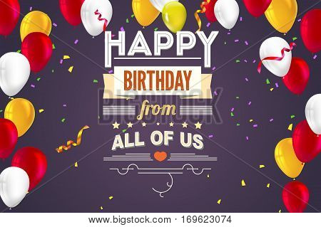 Happy Birthday, typography, vintage poster, grunge. Vector illustration. Stylish greetings happy birthday, creative birthday card with inflatable balloons, confetti and streamers