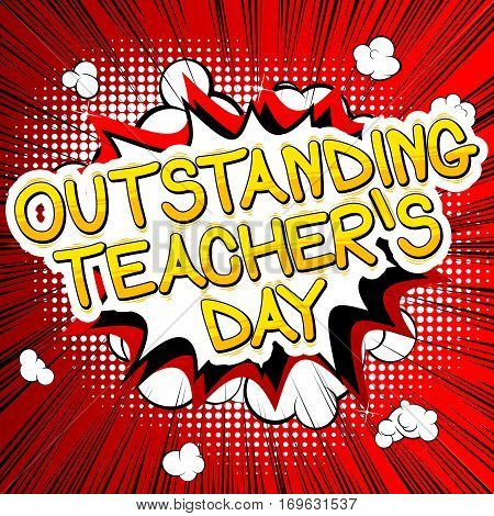 Outstanding Teacher's day - Comic book style phrase on abstract background.
