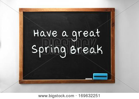 Text HAVE A GREAT SPRING BREAK on blackboard. Additional education concept