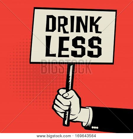 Poster in hand business concept with text Drink less vector illustration
