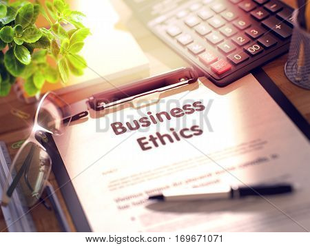 Business Ethics. Business Concept on Clipboard. Composition with Clipboard, Calculator, Glasses, Green Flower and Office Supplies on Office Desk. 3d Rendering. Toned and Blurred Illustration.
