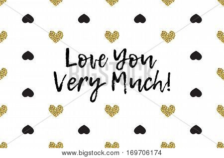 Valentine greeting card with text, black and gold hearts. Inscription - Love You Very Much