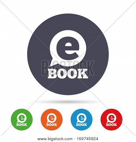 E-Book sign icon. Electronic book symbol. Ebook reader device. Round colourful buttons with flat icons. Vector