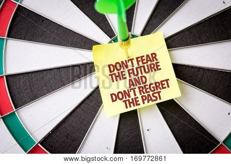 Dont Fear the Future and Dont Regret the Past